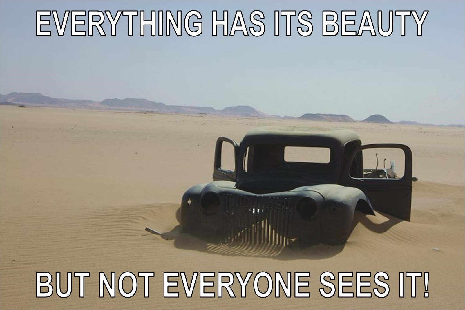 Everything has its beauty - but not everyone sees it!
